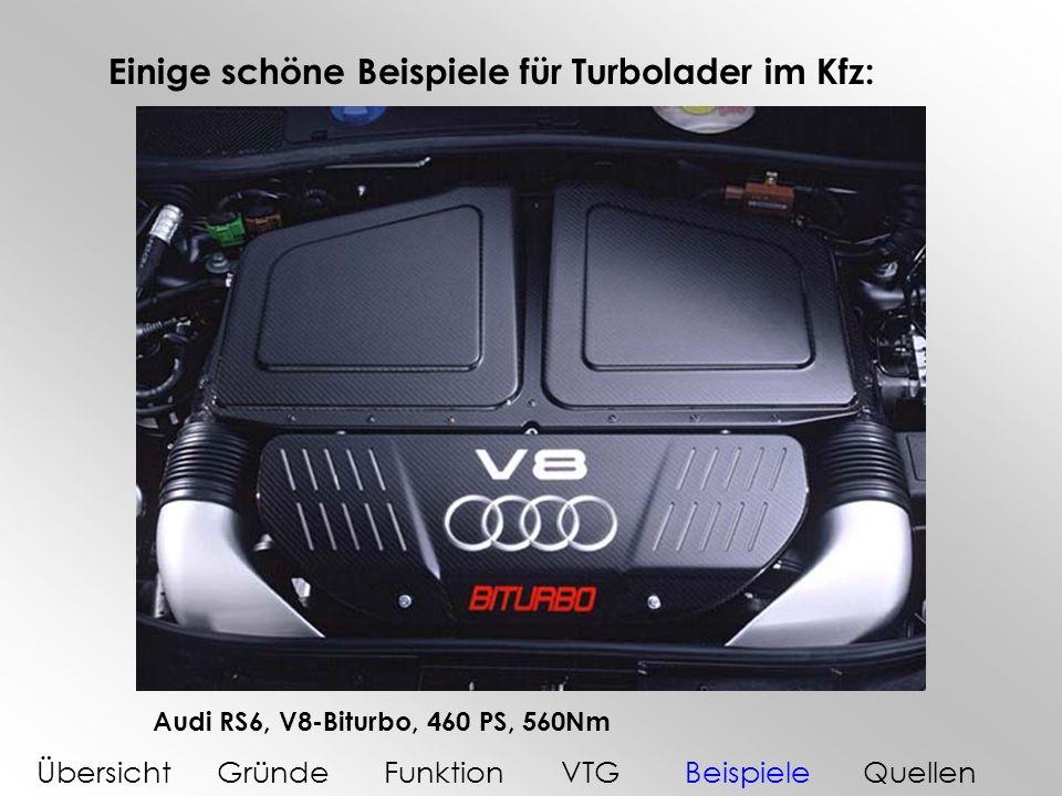 Einige schöne Beispiele für Turbolader im Kfz: Audi RS6, V8-Biturbo, 460 PS, 560Nm ÜbersichtGründeFunktionVTGBeispieleQuellen