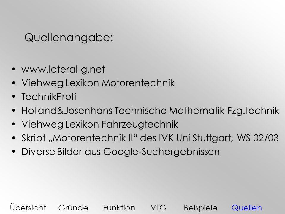 Quellenangabe: www.lateral-g.net Viehweg Lexikon Motorentechnik TechnikProfi Holland&Josenhans Technische Mathematik Fzg.technik Viehweg Lexikon Fahrz