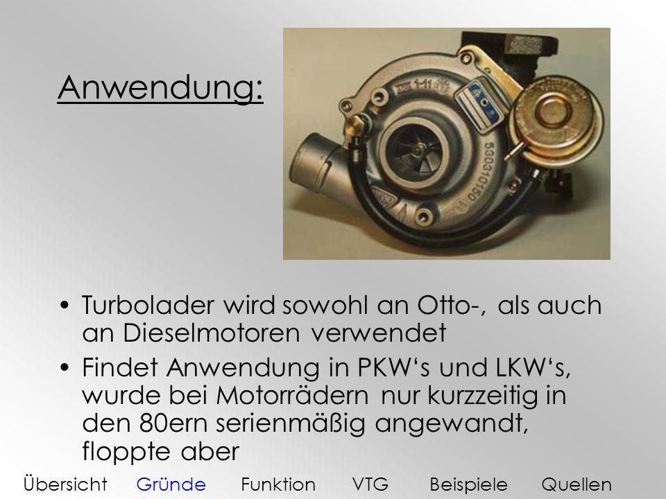 Anwendung: Turbolader wird sowohl an Otto-, als auch an Dieselmotoren verwendet Findet Anwendung in PKWs und LKWs, wurde bei Motorrädern nur kurzzeiti