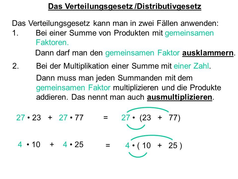 Das Verteilungsgesetz /Distributivgesetz Das Verteilungsgesetz kann man in zwei Fällen anwenden: 1. Bei einer Summe von Produkten mit gemeinsamen Fakt