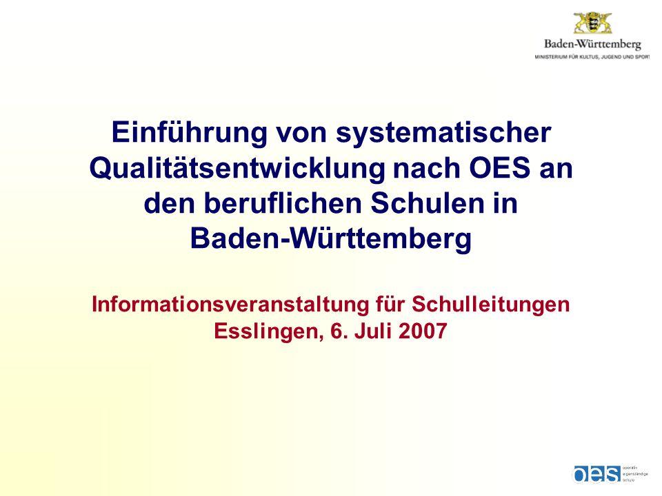 Einführung von systematischer Qualitätsentwicklung nach OES an den beruflichen Schulen in Baden-Württemberg Informationsveranstaltung für Schulleitungen Esslingen, 6.
