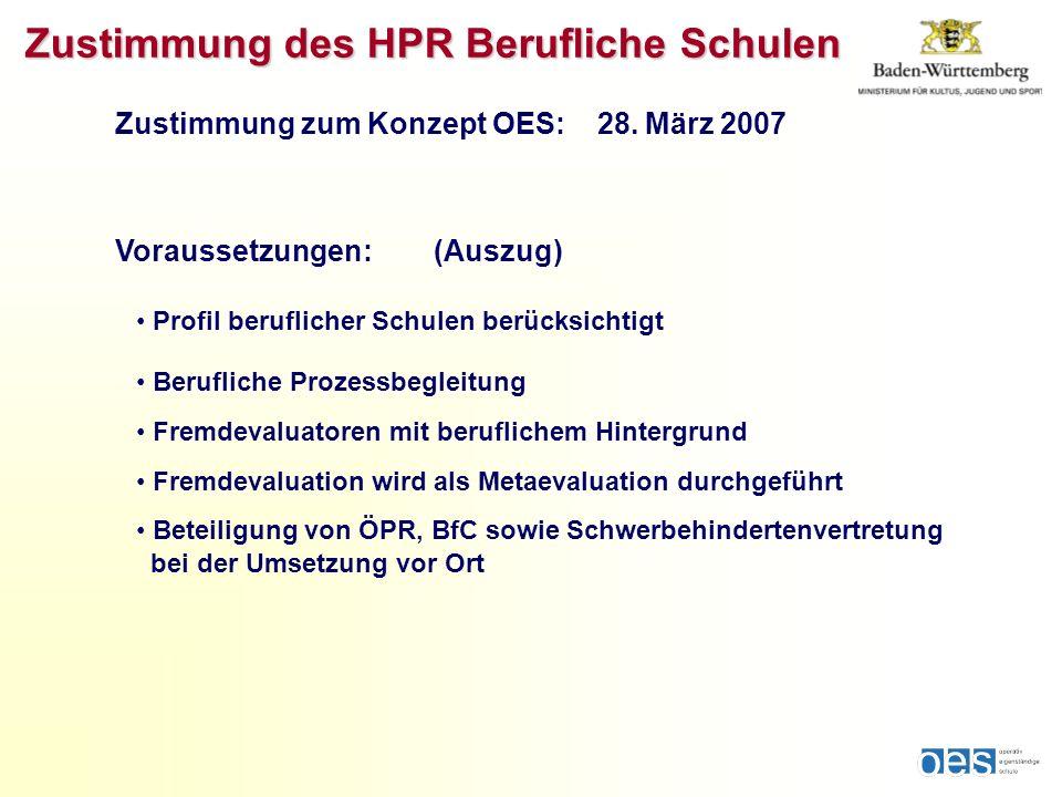 Zustimmung des HPR Berufliche Schulen Zustimmung zum Konzept OES: 28. März 2007 Voraussetzungen: (Auszug) Profil beruflicher Schulen berücksichtigt Be