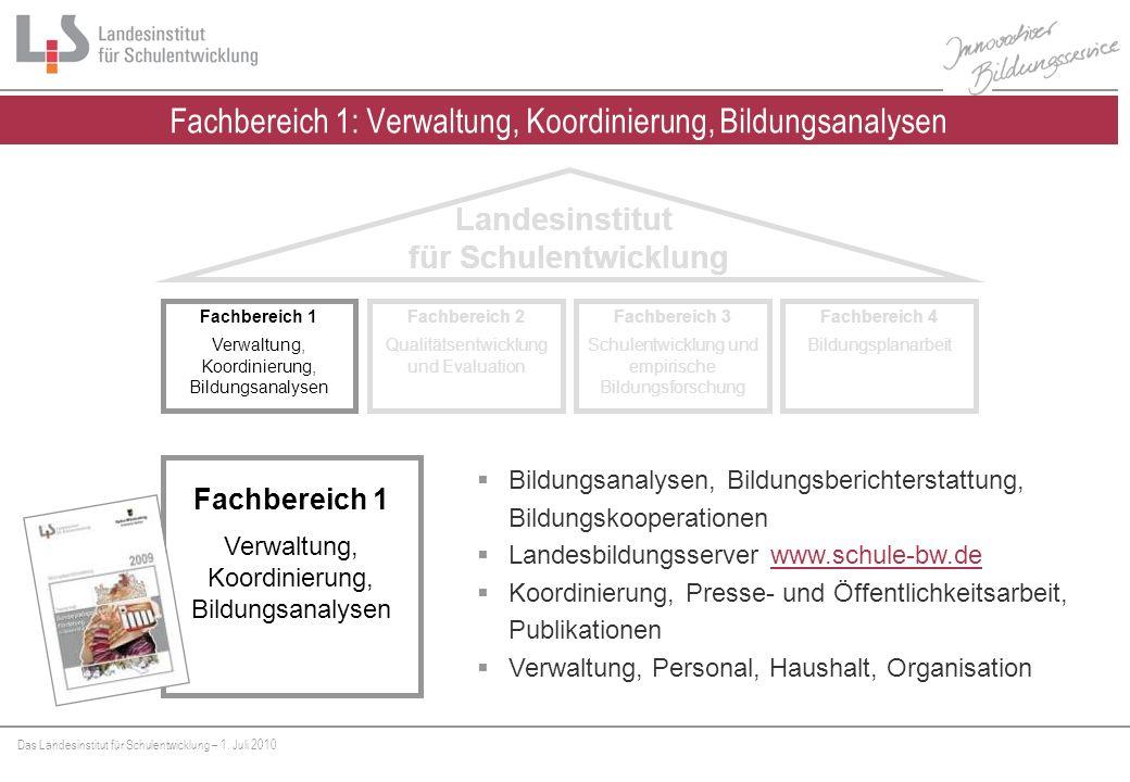 Das Landesinstitut für Schulentwicklung – 1. Juli 2010 Fachbereich 1: Verwaltung, Koordinierung, Bildungsanalysen Fachbereich 1 Verwaltung, Koordinier