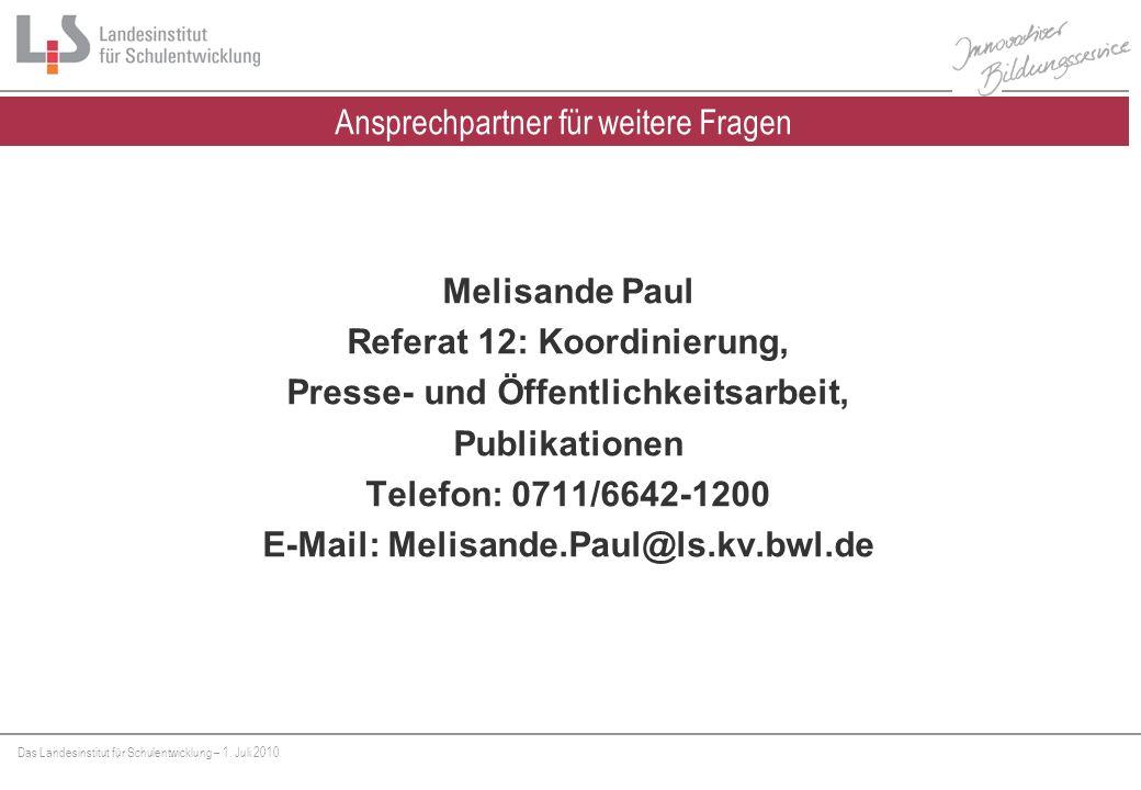 Das Landesinstitut für Schulentwicklung – 1. Juli 2010 Ansprechpartner für weitere Fragen Melisande Paul Referat 12: Koordinierung, Presse- und Öffent