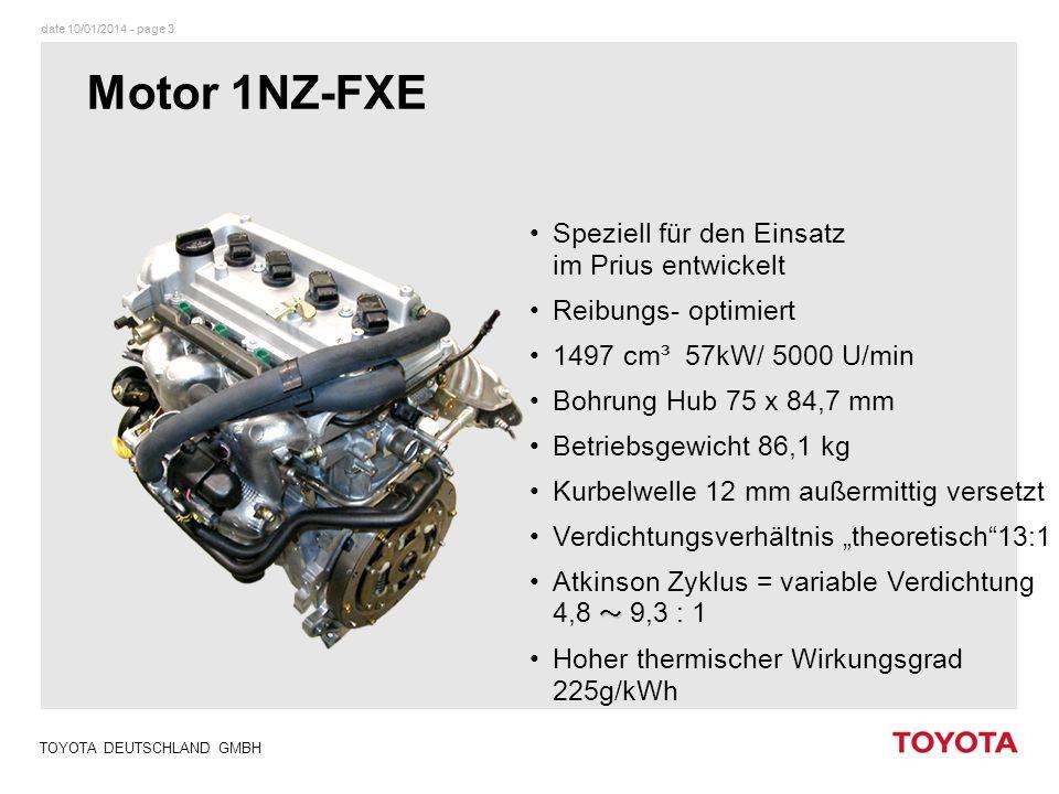 date 10/01/2014 - page 3 TOYOTA DEUTSCHLAND GMBH Motor 1NZ-FXE Speziell für den Einsatz im Prius entwickelt Reibungs- optimiert 1497 cm³ 57kW/ 5000 U/