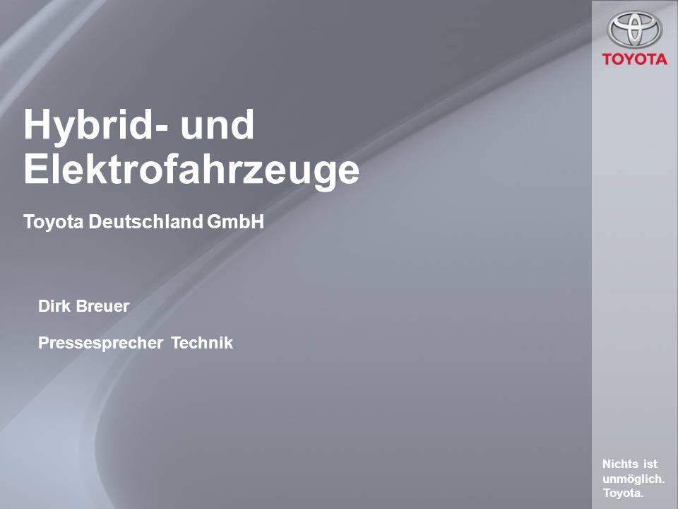 Hybrid- und Elektrofahrzeuge Nichts ist unmöglich. Toyota. Toyota Deutschland GmbH Dirk Breuer Pressesprecher Technik
