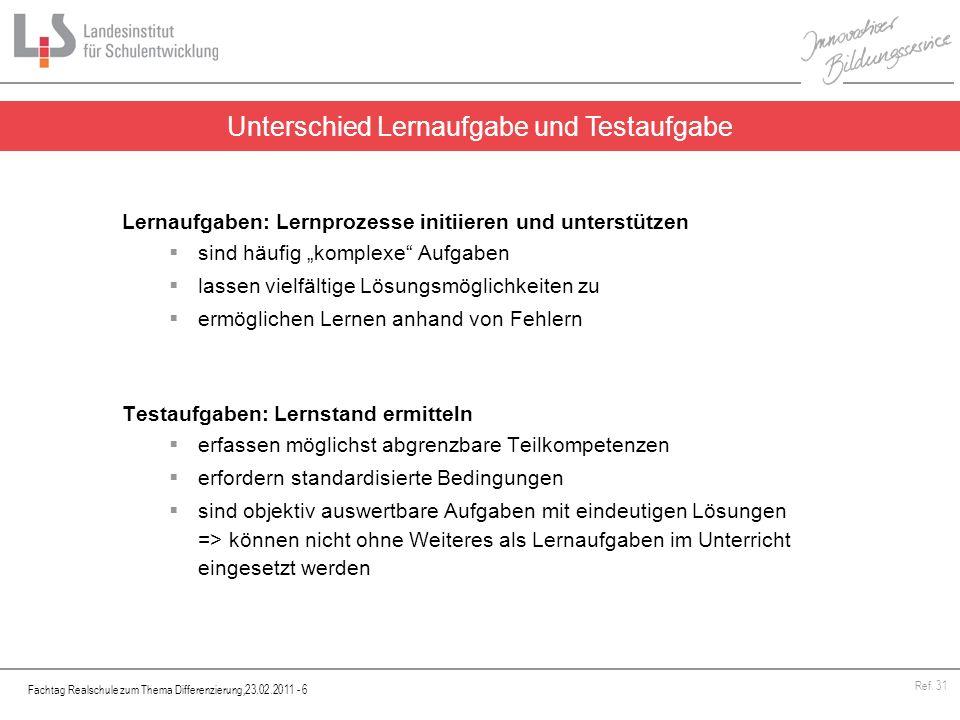 Fachtag Realschule zum Thema Differenzierung,23.02.2011 - 6 Ref. 31 Lernaufgaben: Lernprozesse initiieren und unterstützen sind häufig komplexe Aufgab