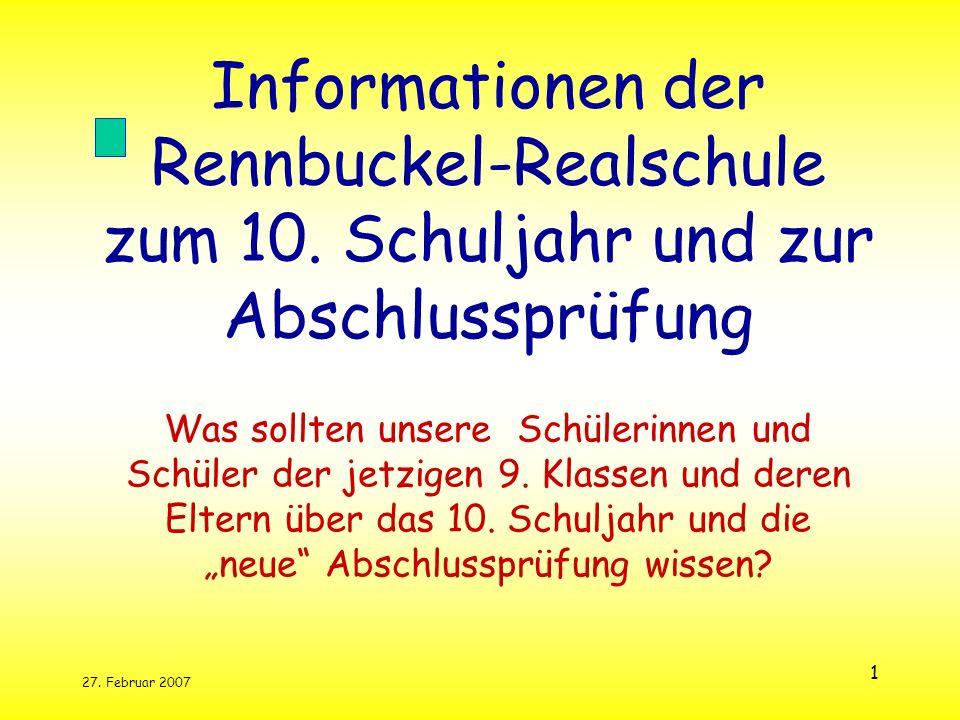 27. Februar 2007 1 Informationen der Rennbuckel-Realschule zum 10. Schuljahr und zur Abschlussprüfung Was sollten unsere Schülerinnen und Schüler der