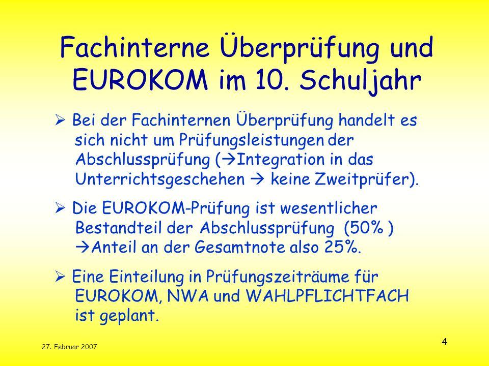 27. Februar 2007 4 Fachinterne Überprüfung und EUROKOM im 10. Schuljahr Bei der Fachinternen Überprüfung handelt es sich nicht um Prüfungsleistungen d