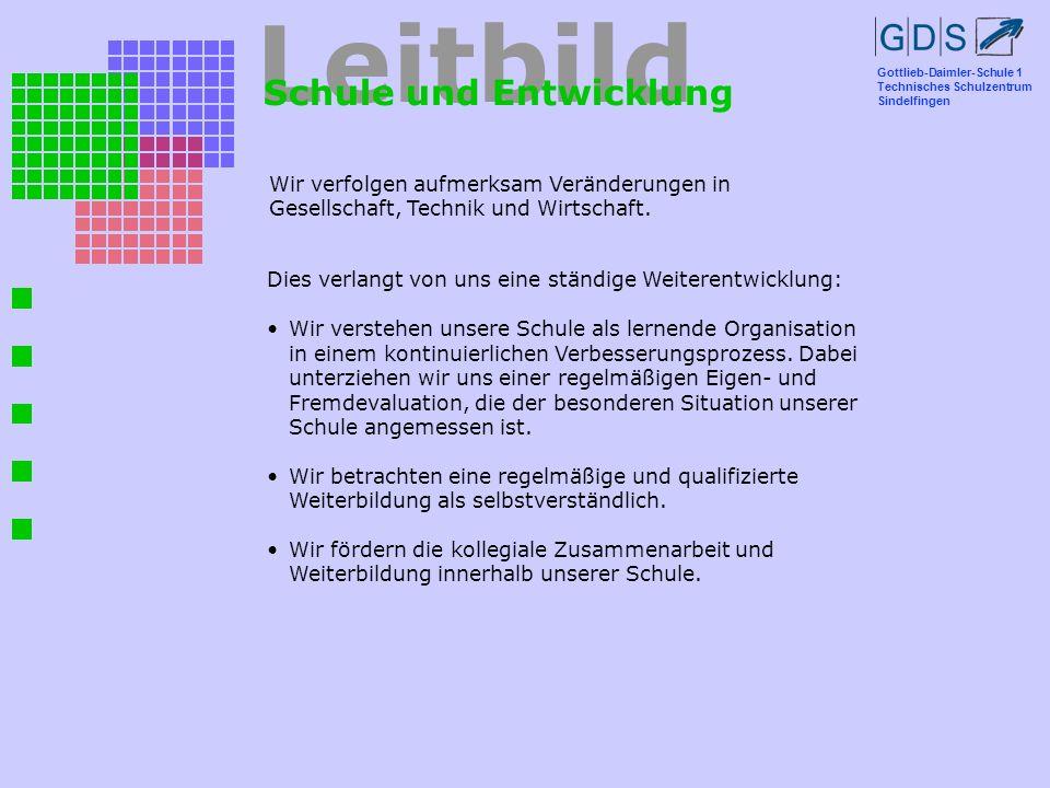 Gottlieb-Daimler-Schule 1 Technisches Schulzentrum Sindelfingen Leitbild Schule und Entwicklung Wir verfolgen aufmerksam Veränderungen in Gesellschaft