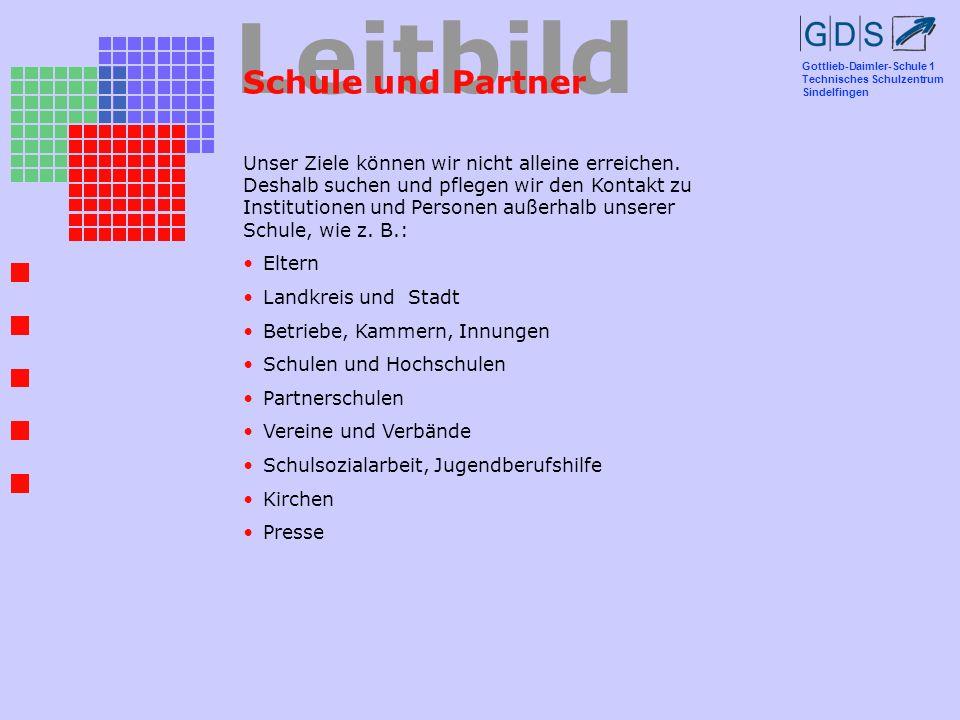 Gottlieb-Daimler-Schule 1 Technisches Schulzentrum Sindelfingen Leitbild Schule und Partner Unser Ziele können wir nicht alleine erreichen. Deshalb su