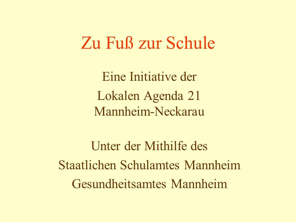 Zu Fuß zur Schule Eine Initiative der Lokalen Agenda 21 Mannheim-Neckarau Unter der Mithilfe des Staatlichen Schulamtes Mannheim Gesundheitsamtes Mannheim