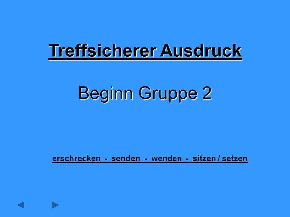 Treffsicherer Ausdruck Beginn Gruppe 2 erschrecken - senden - wenden - sitzen / setzen