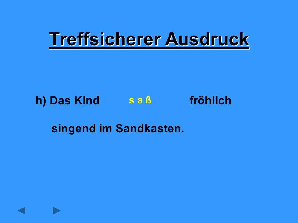 h) Das Kind fröhlich singend im Sandkasten. Treffsicherer Ausdruck s a ß