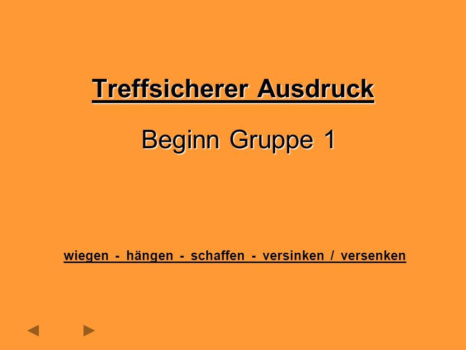 Beginn Gruppe 1 wiegen - hängen - schaffen - versinken / versenken Treffsicherer Ausdruck
