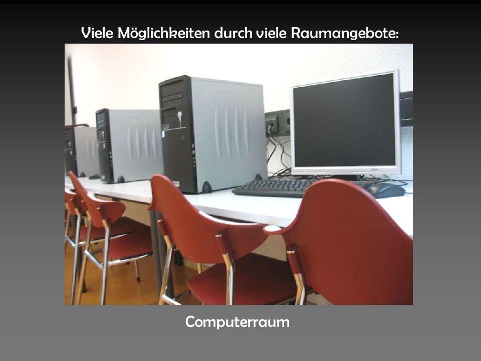 Viele Möglichkeiten durch viele Raumangebote: Computerraum