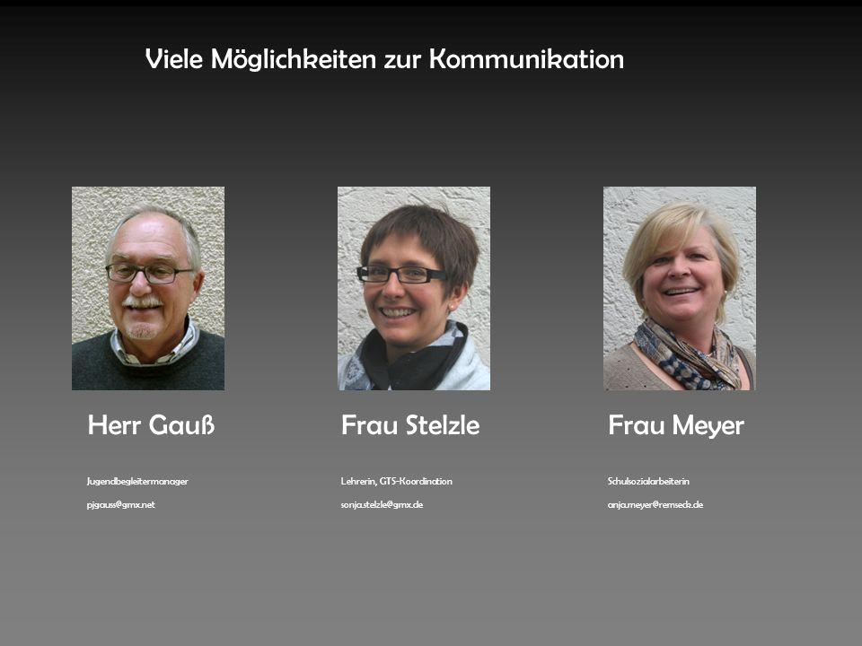 Viele Möglichkeiten zur Kommunikation Herr Gauß Jugendbegleitermanager pjgauss@gmx.net Frau Stelzle Lehrerin, GTS-Koordination sonja.stelzle@gmx.de Frau Meyer Schulsozialarbeiterin anja.meyer@remseck.de
