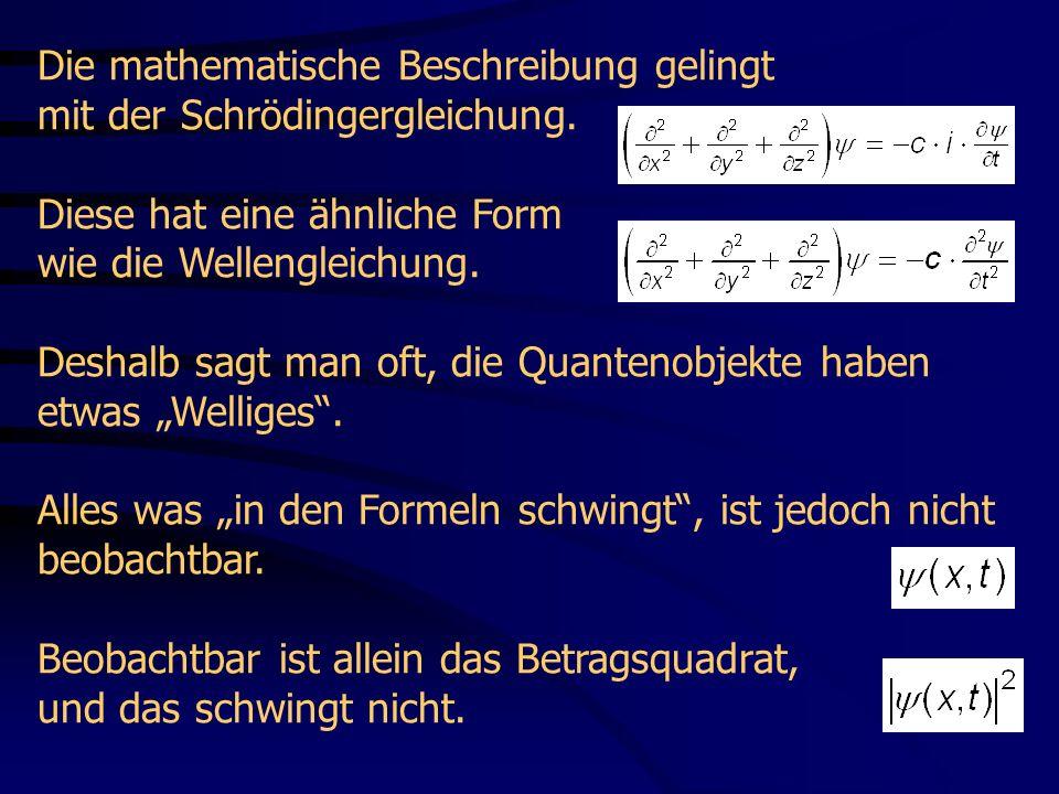 Die mathematische Beschreibung gelingt mit der Schrödingergleichung.