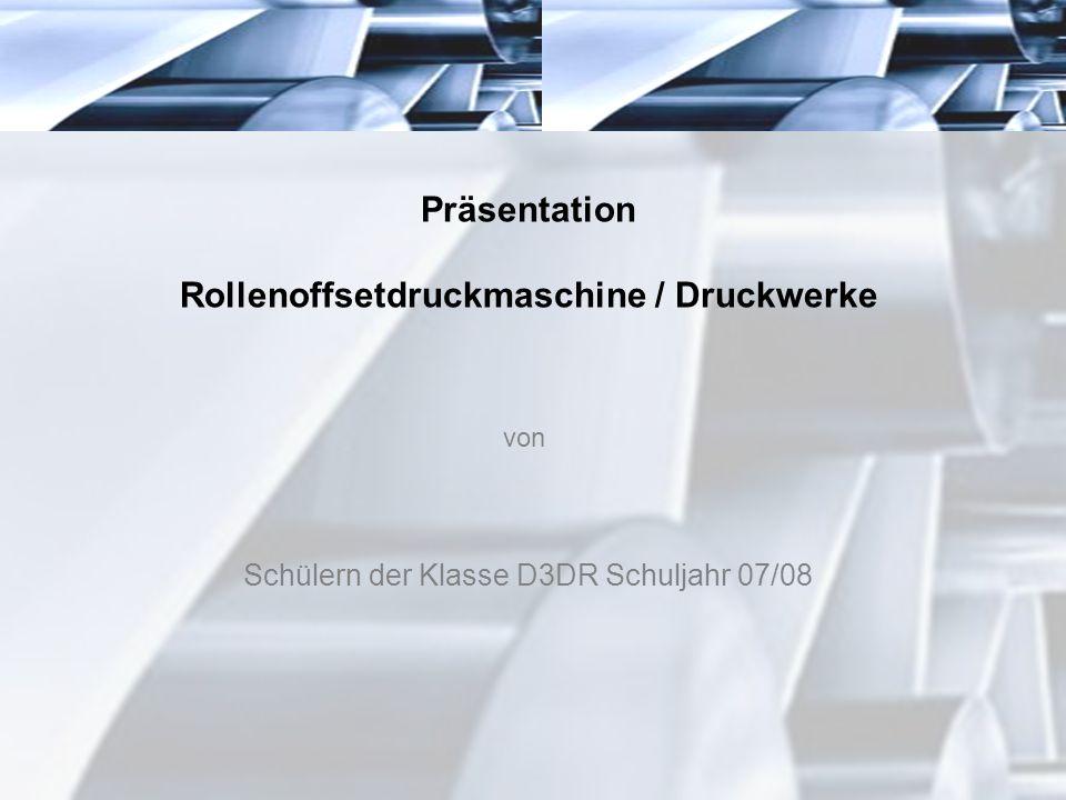 Präsentation Rollenoffsetdruckmaschine / Druckwerke Schülern der Klasse D3DR Schuljahr 07/08 von
