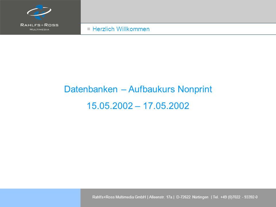 Rahlfs+Ross Multimedia GmbH | Alleenstr. 17a | D-72622 Nürtingen | Tel. +49 (0)7022 - 93392-0 Herzlich Willkommen Datenbanken – Aufbaukurs Nonprint 15