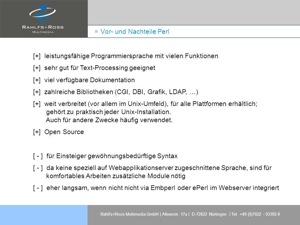 Rahlfs+Ross Multimedia GmbH | Alleenstr. 17a | D-72622 Nürtingen | Tel. +49 (0)7022 - 93392-0 Vor- und Nachteile Perl [+] leistungsfähige Programmiers