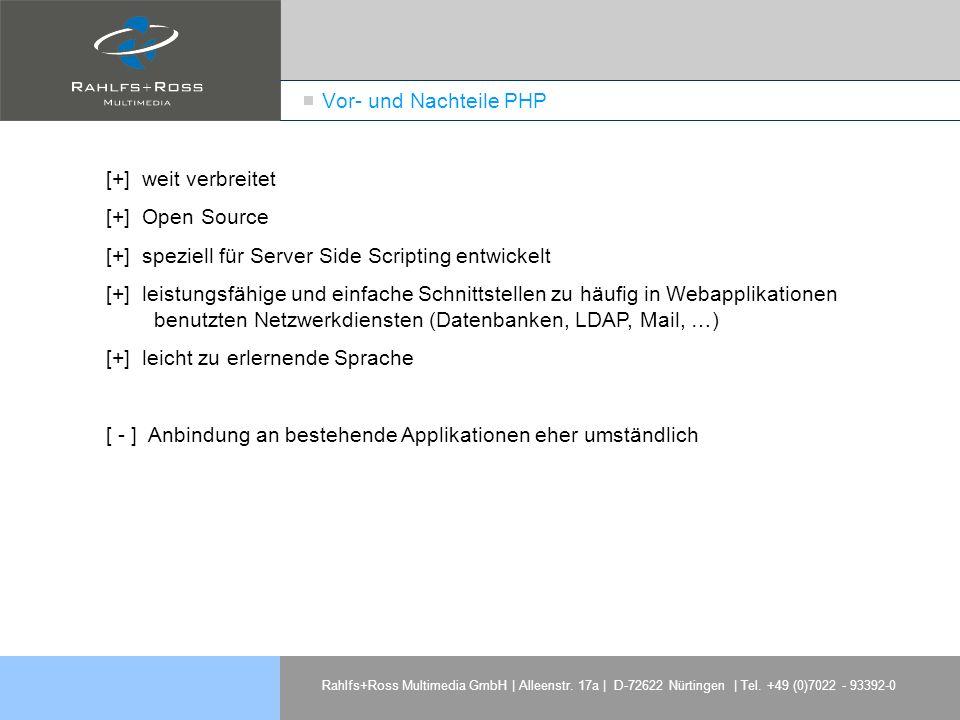 Rahlfs+Ross Multimedia GmbH | Alleenstr. 17a | D-72622 Nürtingen | Tel. +49 (0)7022 - 93392-0 Vor- und Nachteile PHP [+] weit verbreitet [+] Open Sour