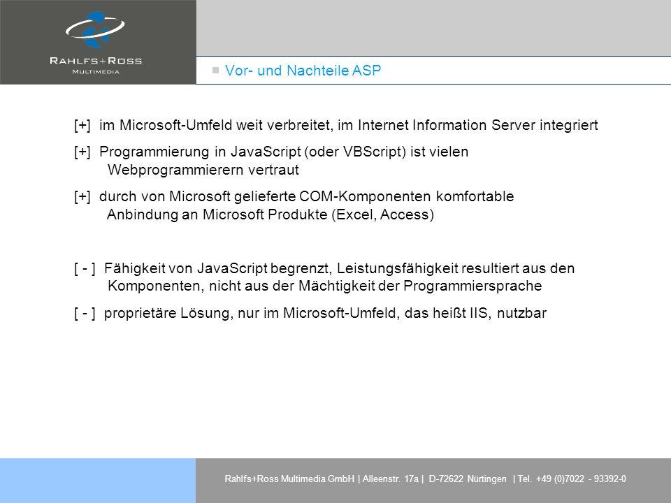 Rahlfs+Ross Multimedia GmbH | Alleenstr. 17a | D-72622 Nürtingen | Tel. +49 (0)7022 - 93392-0 Vor- und Nachteile ASP [+] im Microsoft-Umfeld weit verb