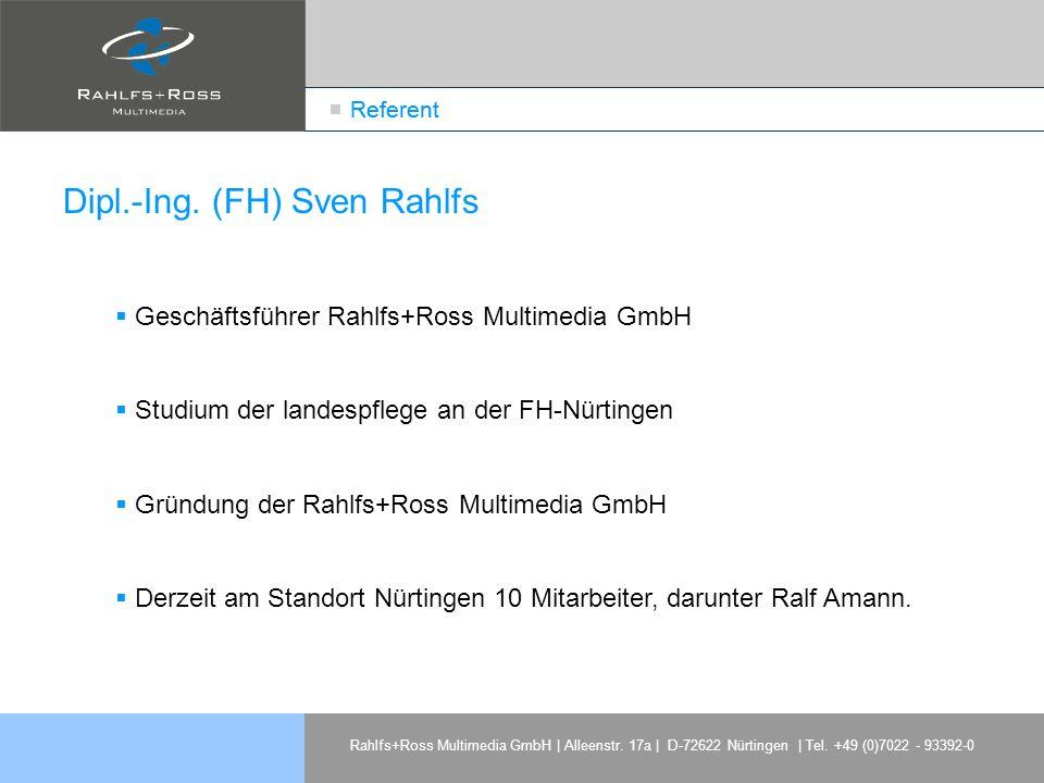 Rahlfs+Ross Multimedia GmbH | Alleenstr. 17a | D-72622 Nürtingen | Tel. +49 (0)7022 - 93392-0 Referent Dipl.-Ing. (FH) Sven Rahlfs Geschäftsführer Rah