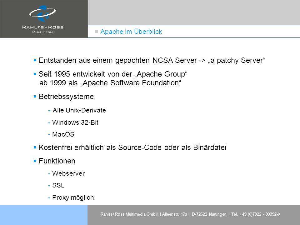 Rahlfs+Ross Multimedia GmbH | Alleenstr. 17a | D-72622 Nürtingen | Tel. +49 (0)7022 - 93392-0 Apache im Überblick Entstanden aus einem gepachten NCSA