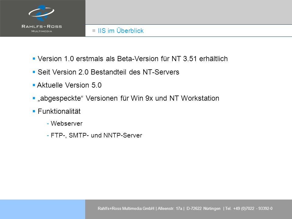 Rahlfs+Ross Multimedia GmbH | Alleenstr. 17a | D-72622 Nürtingen | Tel. +49 (0)7022 - 93392-0 IIS im Überblick Version 1.0 erstmals als Beta-Version f