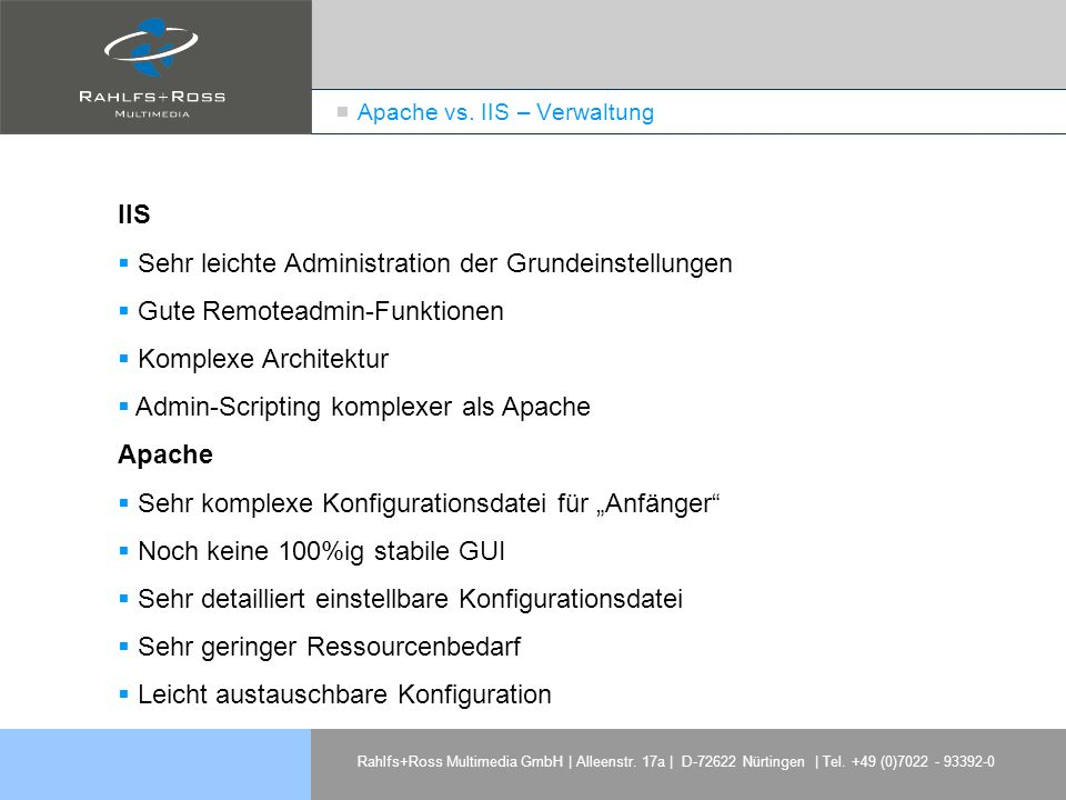 Rahlfs+Ross Multimedia GmbH | Alleenstr. 17a | D-72622 Nürtingen | Tel. +49 (0)7022 - 93392-0 Apache vs. IIS – Verwaltung IIS Sehr leichte Administrat