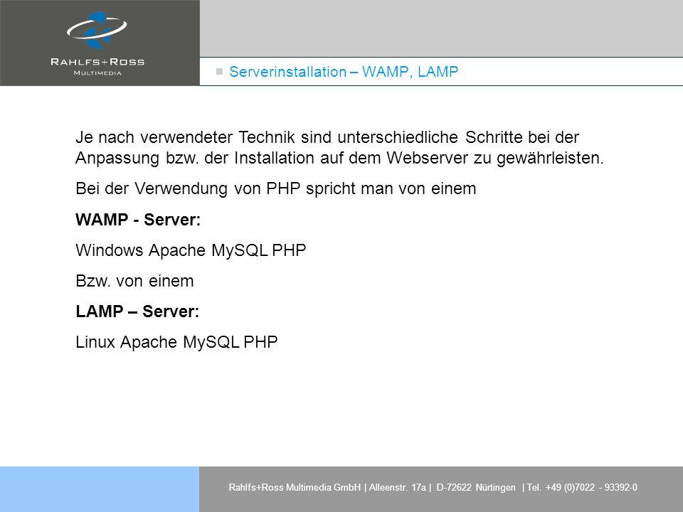 Rahlfs+Ross Multimedia GmbH | Alleenstr. 17a | D-72622 Nürtingen | Tel. +49 (0)7022 - 93392-0 Serverinstallation – WAMP, LAMP Je nach verwendeter Tech