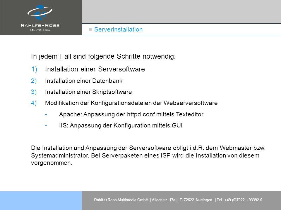 Rahlfs+Ross Multimedia GmbH | Alleenstr. 17a | D-72622 Nürtingen | Tel. +49 (0)7022 - 93392-0 Serverinstallation In jedem Fall sind folgende Schritte