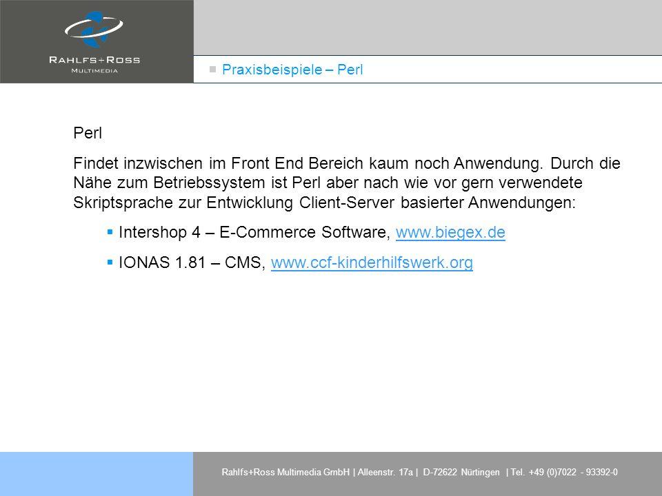 Rahlfs+Ross Multimedia GmbH | Alleenstr. 17a | D-72622 Nürtingen | Tel. +49 (0)7022 - 93392-0 Praxisbeispiele – Perl Perl Findet inzwischen im Front E