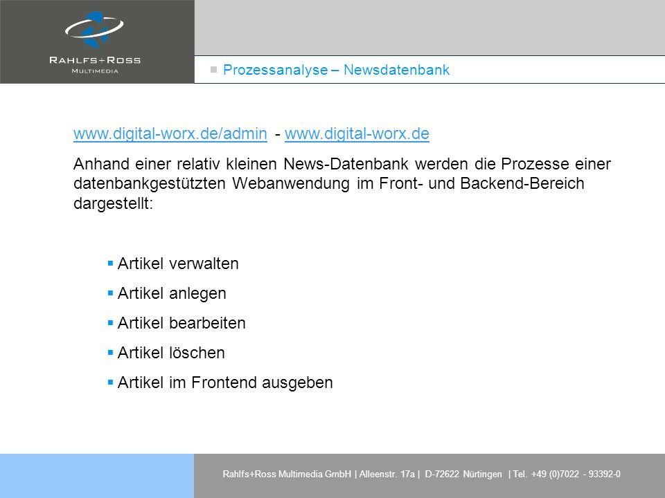 Rahlfs+Ross Multimedia GmbH | Alleenstr. 17a | D-72622 Nürtingen | Tel. +49 (0)7022 - 93392-0 Prozessanalyse – Newsdatenbank www.digital-worx.de/admin