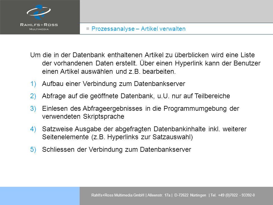 Rahlfs+Ross Multimedia GmbH | Alleenstr. 17a | D-72622 Nürtingen | Tel. +49 (0)7022 - 93392-0 Prozessanalyse – Artikel verwalten Um die in der Datenba