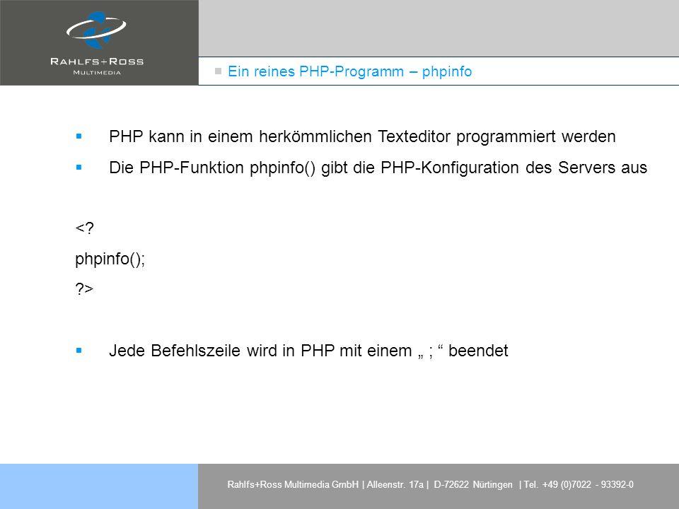 Rahlfs+Ross Multimedia GmbH | Alleenstr. 17a | D-72622 Nürtingen | Tel. +49 (0)7022 - 93392-0 Ein reines PHP-Programm – phpinfo PHP kann in einem herk