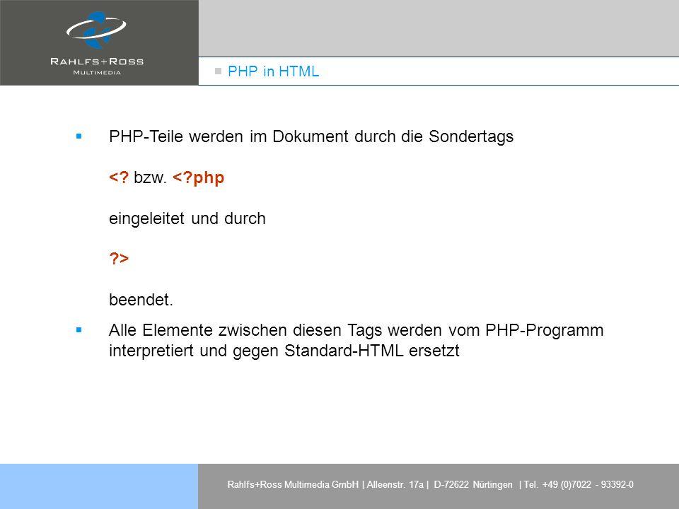 Rahlfs+Ross Multimedia GmbH | Alleenstr. 17a | D-72622 Nürtingen | Tel. +49 (0)7022 - 93392-0 PHP in HTML PHP-Teile werden im Dokument durch die Sonde