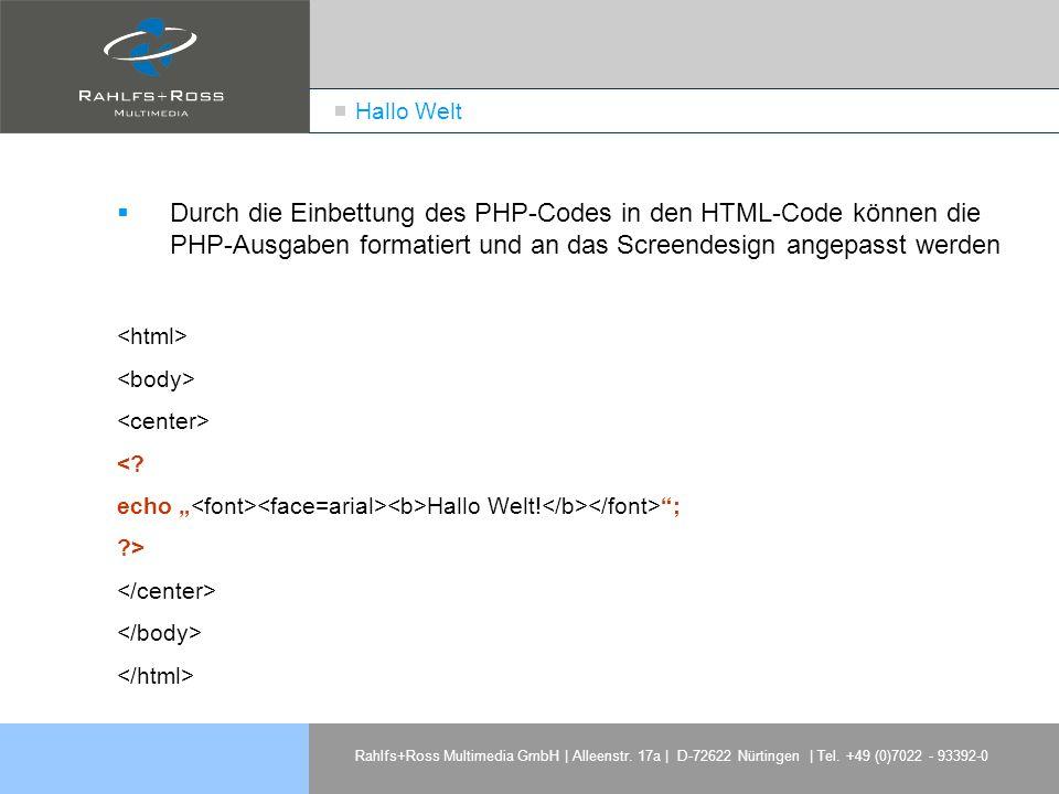 Rahlfs+Ross Multimedia GmbH | Alleenstr. 17a | D-72622 Nürtingen | Tel. +49 (0)7022 - 93392-0 Hallo Welt Durch die Einbettung des PHP-Codes in den HTM