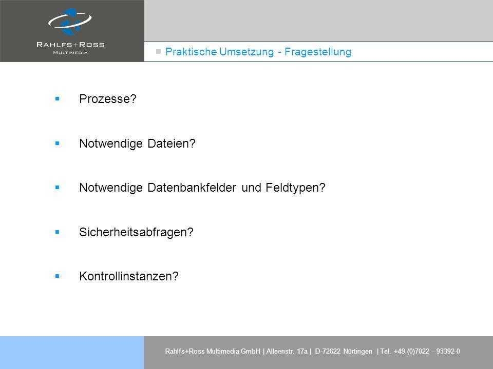 Rahlfs+Ross Multimedia GmbH | Alleenstr. 17a | D-72622 Nürtingen | Tel. +49 (0)7022 - 93392-0 Praktische Umsetzung - Fragestellung Prozesse? Notwendig