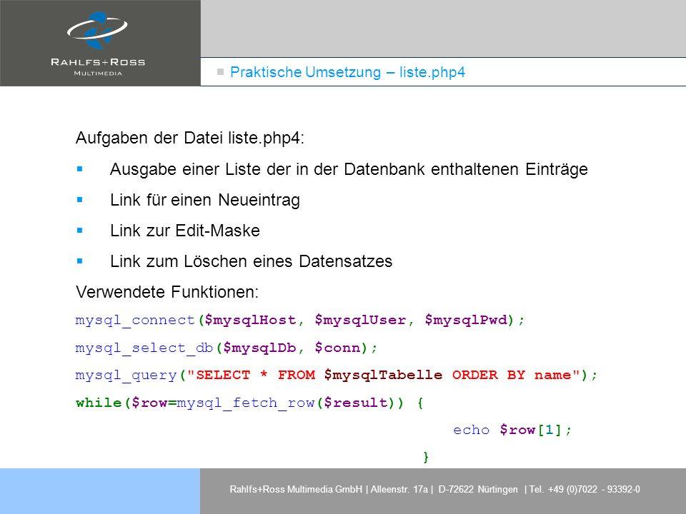 Rahlfs+Ross Multimedia GmbH | Alleenstr. 17a | D-72622 Nürtingen | Tel. +49 (0)7022 - 93392-0 Praktische Umsetzung – liste.php4 Aufgaben der Datei lis