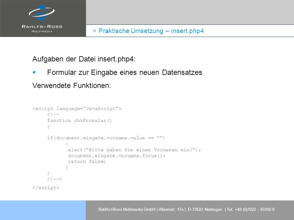 Rahlfs+Ross Multimedia GmbH | Alleenstr. 17a | D-72622 Nürtingen | Tel. +49 (0)7022 - 93392-0 Praktische Umsetzung – insert.php4 Aufgaben der Datei in