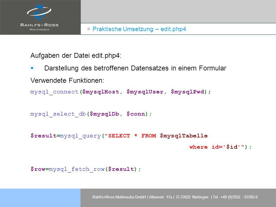 Rahlfs+Ross Multimedia GmbH | Alleenstr. 17a | D-72622 Nürtingen | Tel. +49 (0)7022 - 93392-0 Praktische Umsetzung – edit.php4 Aufgaben der Datei edit