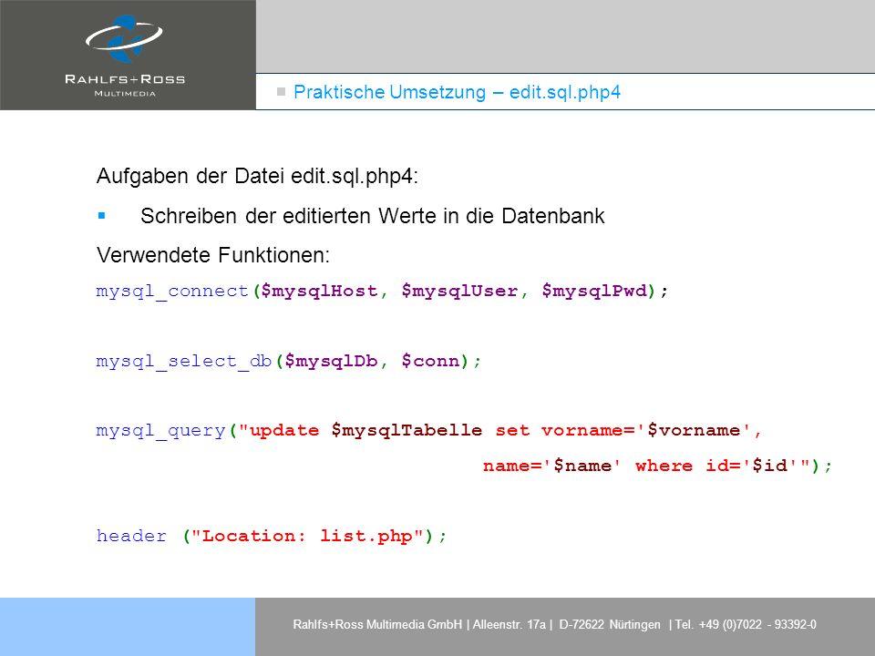 Rahlfs+Ross Multimedia GmbH | Alleenstr. 17a | D-72622 Nürtingen | Tel. +49 (0)7022 - 93392-0 Praktische Umsetzung – edit.sql.php4 Aufgaben der Datei