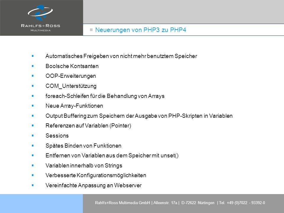 Rahlfs+Ross Multimedia GmbH | Alleenstr. 17a | D-72622 Nürtingen | Tel. +49 (0)7022 - 93392-0 Neuerungen von PHP3 zu PHP4 Automatisches Freigeben von