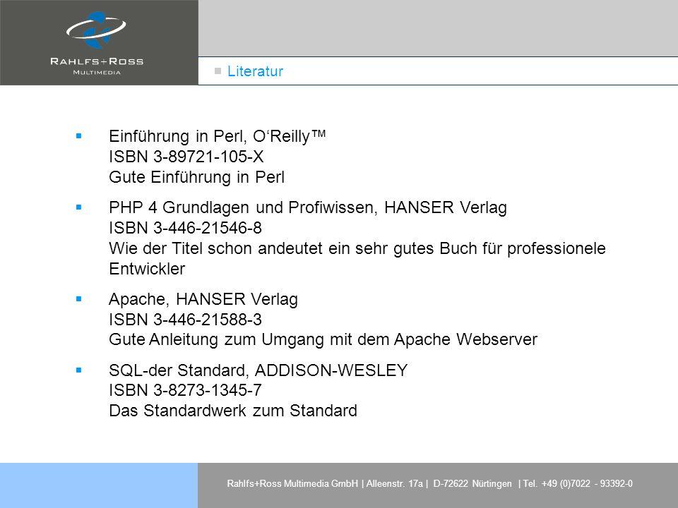 Rahlfs+Ross Multimedia GmbH | Alleenstr. 17a | D-72622 Nürtingen | Tel. +49 (0)7022 - 93392-0 Literatur Einführung in Perl, OReilly ISBN 3-89721-105-X