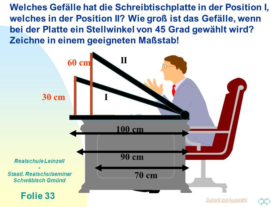 Zurück zur Auswahl Realschule Leinzell - Staatl. Realschulseminar Schwäbisch Gmünd Folie 33 30 cm 60 cm 100 cm 90 cm 70 cm Welches Gefälle hat die Sch
