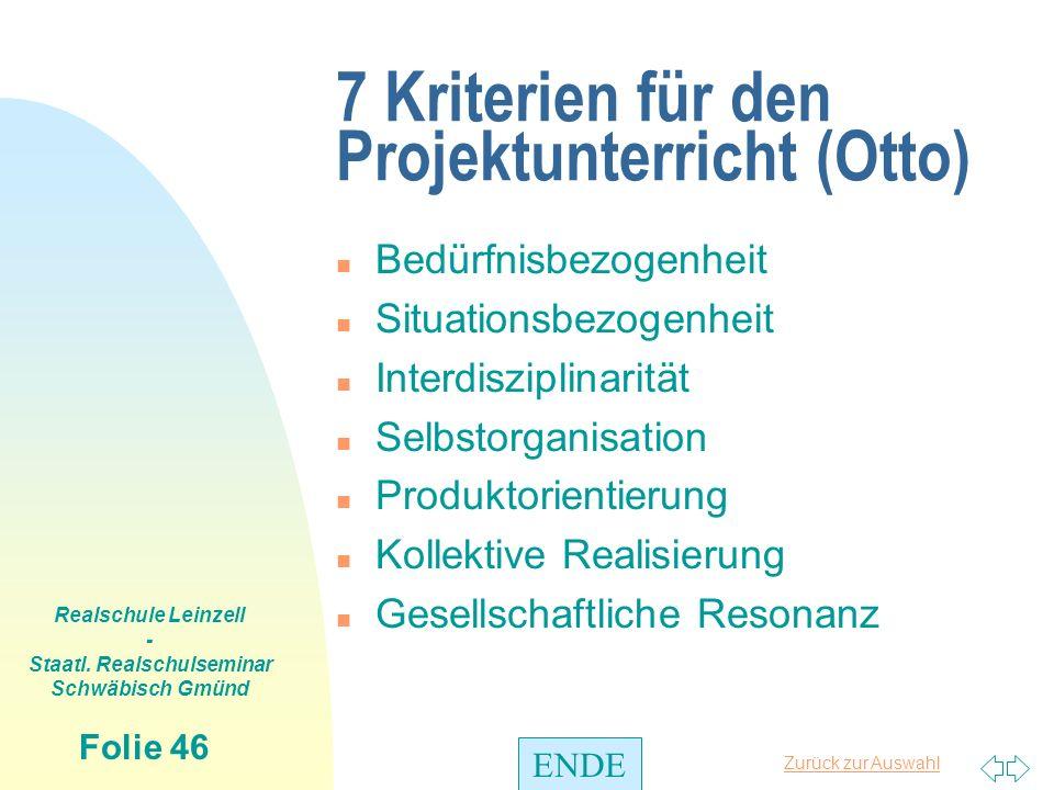 Zurück zur Auswahl Realschule Leinzell - Staatl. Realschulseminar Schwäbisch Gmünd Folie 46 7 Kriterien für den Projektunterricht (Otto) n Bedürfnisbe