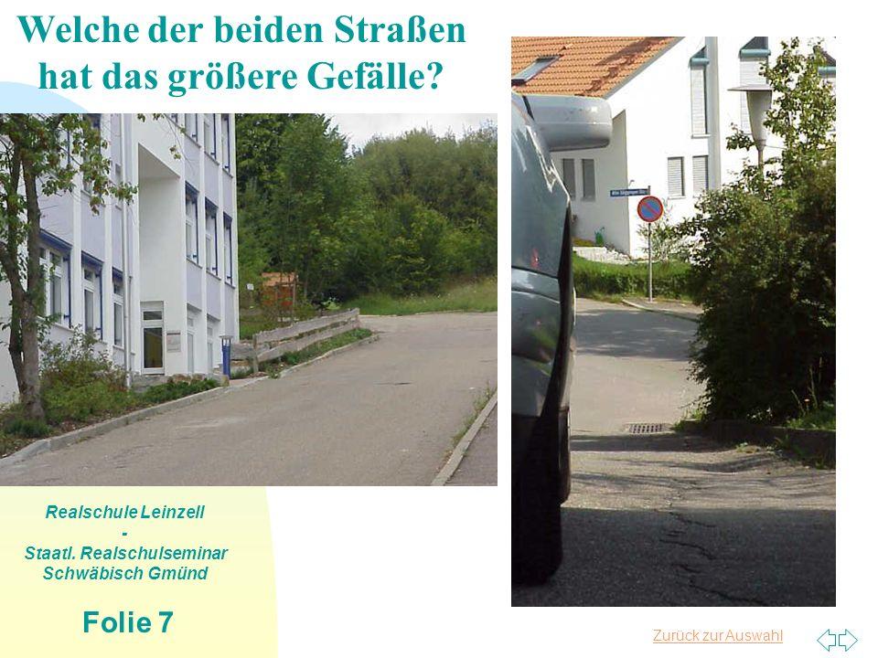 Zurück zur Auswahl Realschule Leinzell - Staatl. Realschulseminar Schwäbisch Gmünd Folie 7 Welche der beiden Straßen hat das größere Gefälle?
