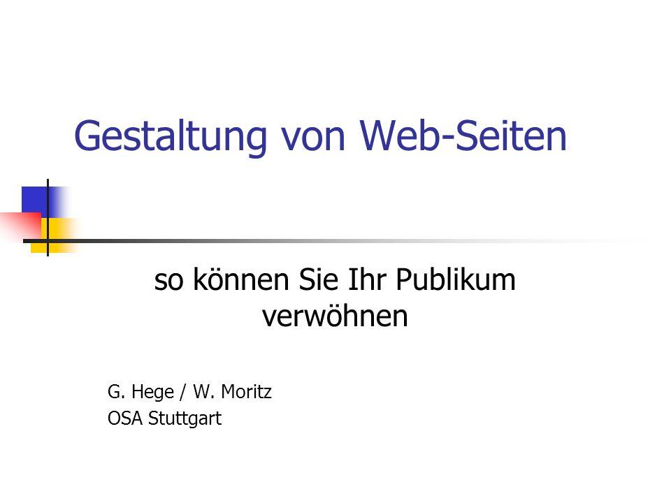 Gestaltung von Web-Seiten so können Sie Ihr Publikum verwöhnen G. Hege / W. Moritz OSA Stuttgart